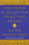 The Mind Is Mightier Than the Sword: Enlightening the Mind, Opening the Heart - Surya Das