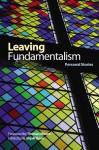 Leaving Fundamentalism: Personal Stories - G. Elijah Dann, Thomas Moore, Joseph Simons