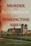 Murder and Redemption at a Benedictine Abbey - Paul Johnson