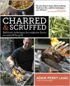 Charred & Scruffed: Bold New Techniques for Explosive Flavor on and Off the Grill - Adam Perry Lang, Peter Kaminsky