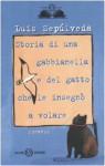 Storia di una gabbianella e del gatto che le insegnò a volare - Luis Sepúlveda, Simona Mulazzani, Ilide Carmignani