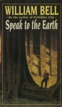 Speak to the Earth - William Bell