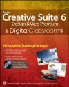 Adobe Creative Suite 6 Design and Web Premium Digital Classroom - Jennifer Smith, Jeremy Osborn