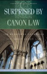 Surprised By Canon Law: 150 Questions Laypeople Ask About Canon Law - Pete Vere, Patrick Madrid, Michael Trueman