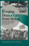 Forging Democracy from Below: Insurgent Transitions in South Africa and El Salvador - Elisabeth Jean Wood, Helen V. Milner, Joel Migdal, Peter Hall, Ellen Comisso, Robert H. Bates, Peter Lange