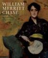 William Merritt Chase: A Life in Art - Alicia G. Longwell, Maureen O'Brien