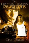 The Egyptian Demon's Daughter - Ciar Cullen