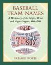 Baseball Team Names: A Dictionary of the Major, Minor and Negro Leagues, 18692011 - Richard Worth
