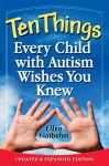 Ten Things Every Child with Autism Wishes You Knew: Updated and Expanded Edition - Ellen Notbohm