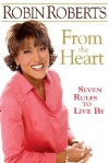From the Heart: Seven Rules to Live by - Robin Roberts