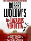 Robert Ludlum's The Lazarus Vendetta - Scott Brick, Robert Ludlum, Patrick Larkin
