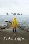 The Walk Home: A Novel - Rachel Seiffert
