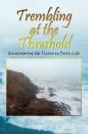 Trembling at the Threshold: Encountering the Divine in Daily Life - Vicky M. Semones
