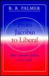 From Jacobin to Liberal: Marc-Antoine Jullien, 1775-1848 - Marc-Antoine Jullien, R.R. Palmer