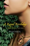 A Royal Birthday: A False Princess Short Story - Eilis O'Neal