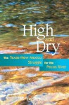 High and Dry: The Texas-New Mexico Struggle for the Pecos River - G. Emlen Hall