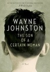 The Son of a Certain Woman - Wayne Johnston
