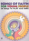 Songs of Faith for Young People Songs of Faith for Young People: 26 Songs to Play and Sing 26 Songs to Play and Sing - Alfred A. Knopf Publishing Company, Tony Esposito