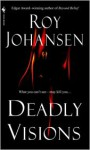 Deadly Visions - Roy Johansen