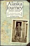 Alaska Journey, 1919-1934: An Adventurous Young Norwegian's Coming-Of-Age - Ralph Soberg