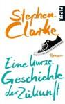 Eine Kurze Geschichte Der Zukunft Roman - Stephen Clarke, Johannes Sabinski