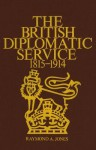 The British Diplomatic Service: 1815-1914 - Raymond Jones