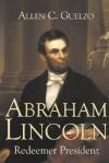 Abraham Lincoln: Redeemer President - Allen C. Guelzo