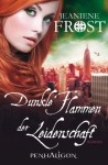 Dunkle Flammen der Leidenschaft: Roman - Jeaniene Frost