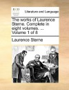 The Works of Laurence Sterne. Complete in Eight Volumes. ... Volume 1 of 8 - Laurence Sterne