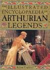 The Illustrated Encyclopaedia of Arthurian Legends - Ronan Coghlan