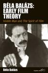 Bela Balazs: Early Film Theory: Visible Man and The Spirit of Film - Bela Balazs, Rodney Livingstone, Erica Carter