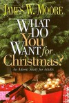 What Do You Want for Christmas?: An Advent Study for Adults - James W. Moore