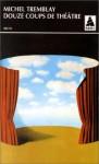 Douze Coups De Théâtre - Michel Tremblay