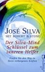 Der Silva Mind Schlüssel Zum Inneren Helfer: Finden Sie Den Weg Zu Ihren Verborgenen Kräften - Jose Silva, Robert B. Stone, Michael Görden, Mascha Rabben