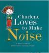 Charlene Loves to Make Noise - Barbara Bottner, Alexander Stadler