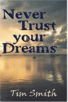 Never Trust Your Dreams - Tim Smith