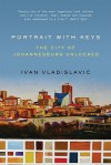 Portrait with Keys: The City of Johannesburg Unlocked - Ivan Vladislavić