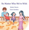 No Matter Who We're with - Robert Vescio, Cheri Scholten