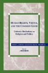 Human Rights, Virtue and the Common Good: Untimely Meditations on Religion and Politics - Ernest L. Fortin