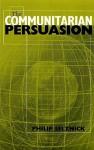 The Communitarian Persuasion - Philip Selznick