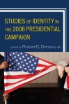 Studies of Identity in the 2008 Presidential Campaign - Robert E. Denton Jr.