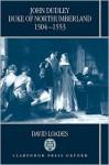 John Dudley, Duke of Northumberland 1504-1553 - David Loades