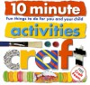 10 Minute Activities: Craft: Fun Things To Do For You and Your Child (10 Minute Toddler) - Roger Priddy