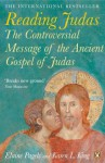 Reading Judas: The Controversial Message of the Ancient Gospel of Judas - Elaine Pagels, Karen L. King