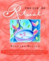 THE JOY OF RITUAL: Spiritual Recipes to Celebrate Milestones, Ease Transitions, and Make Every Day Sacred - Barbara Biziou