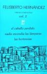 Obras Completas Vol 2 - El Caballo Perdido, Nadie Encendía las Lámparas, Las Hortensias - Felisberto Hernández