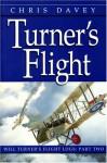 Turner's Flight (The Will Turner Flight Logs, Vol. 2) (Davey, Chris, Will Turner's Flight Logs, Pt. 2,) (Davey, Chris, Will Turner's Flight Logs, Pt. 2,) - Chris Davey