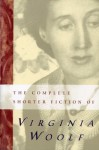 The Complete Shorter Fiction of Virginia Woolf - Virginia Woolf, Susan Dick