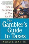 A Gamble's Guide To Taxes: How to Keep More of What You Win - Walter Lewis