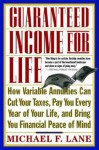 Guaranteed Income for Life: How Variable Annuities Can Cut Your Taxes, Pay You Every Year of Your Life, and Bring You Financial Peace of Mind - Michael F. Lane, Larry Chambers